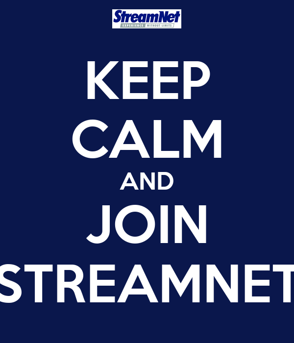KEEP CALM AND JOIN STREAMNET