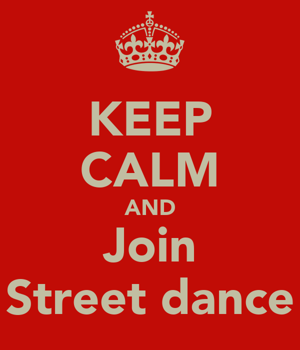 KEEP CALM AND Join Street dance