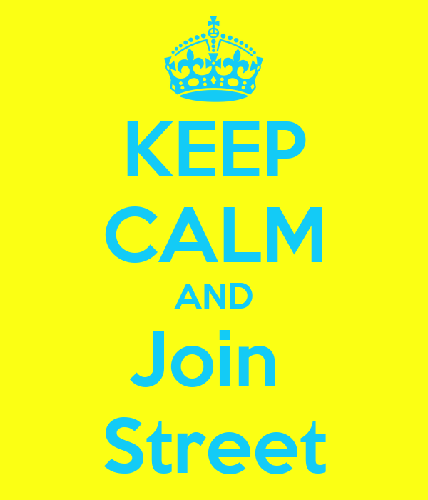 KEEP CALM AND Join  Street