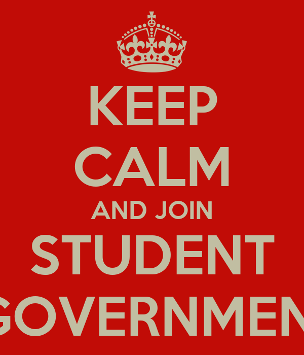 KEEP CALM AND JOIN STUDENT  GOVERNMENT