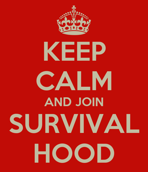 KEEP CALM AND JOIN SURVIVAL HOOD