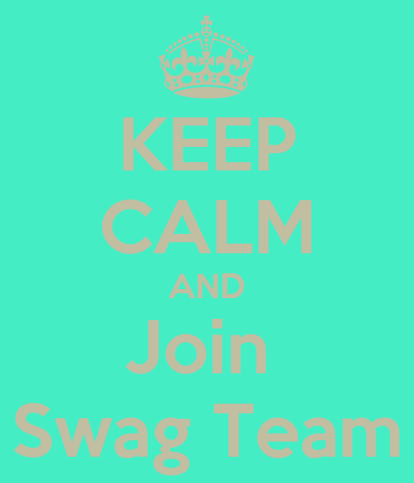 KEEP CALM AND Join  Swag Team