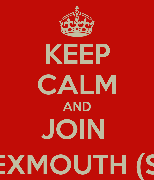 KEEP CALM AND JOIN  T.S EXMOUTH (SCC)