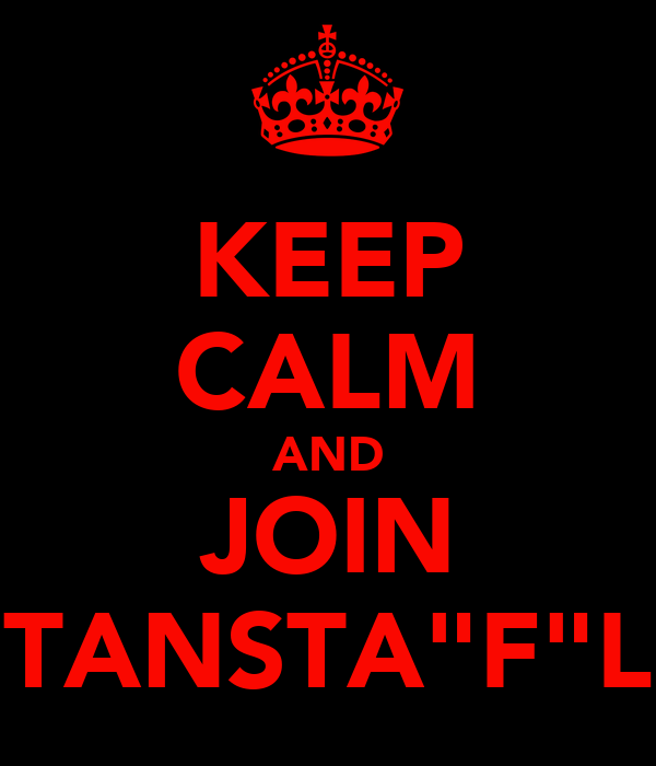 "KEEP CALM AND JOIN TANSTA""F""L"