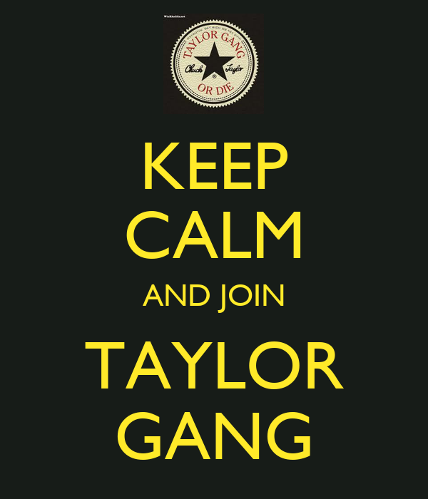 KEEP CALM AND JOIN TAYLOR GANG