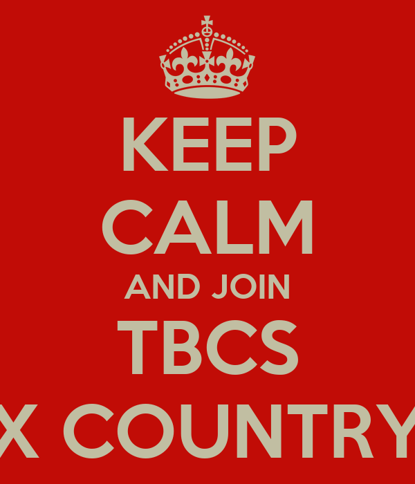 KEEP CALM AND JOIN TBCS X COUNTRY