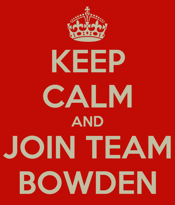 KEEP CALM AND JOIN TEAM BOWDEN