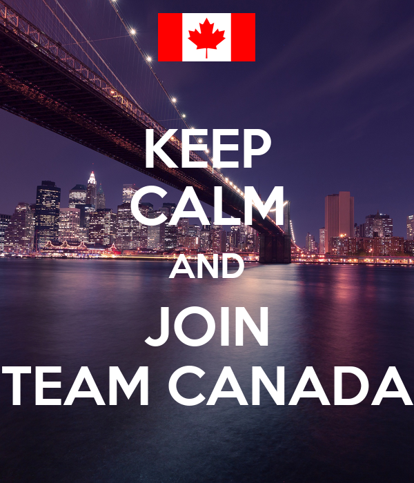 KEEP CALM AND JOIN TEAM CANADA