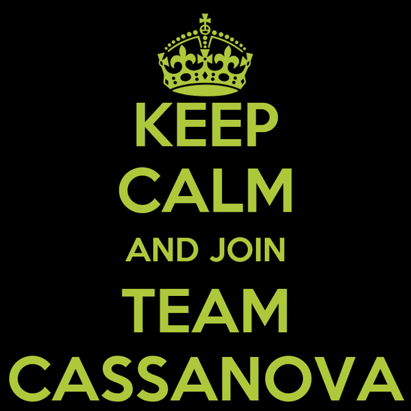 KEEP CALM AND JOIN TEAM CASSANOVA