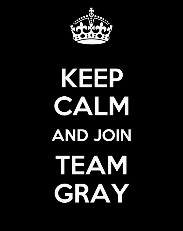 KEEP CALM AND JOIN TEAM GRAY