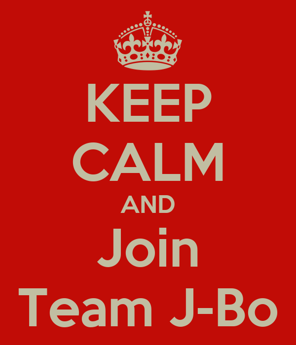 KEEP CALM AND Join Team J-Bo