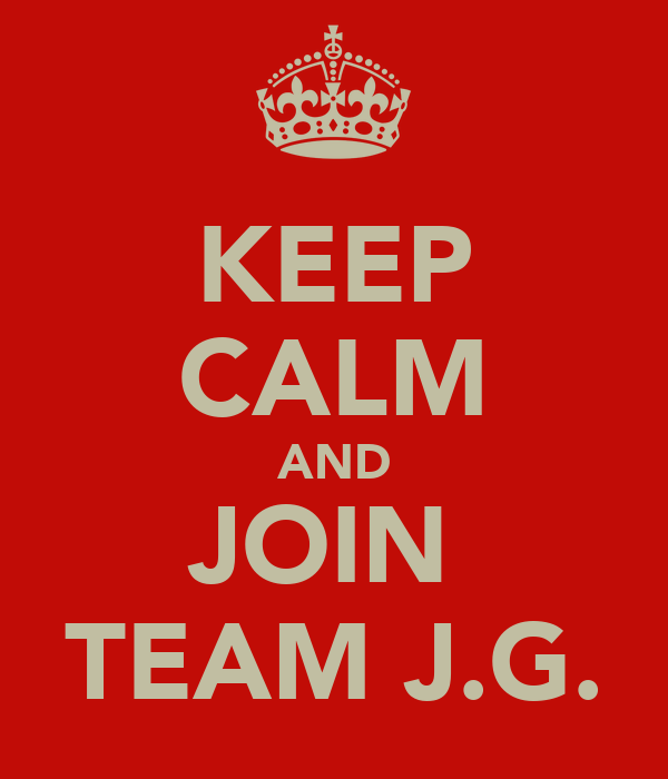 KEEP CALM AND JOIN  TEAM J.G.
