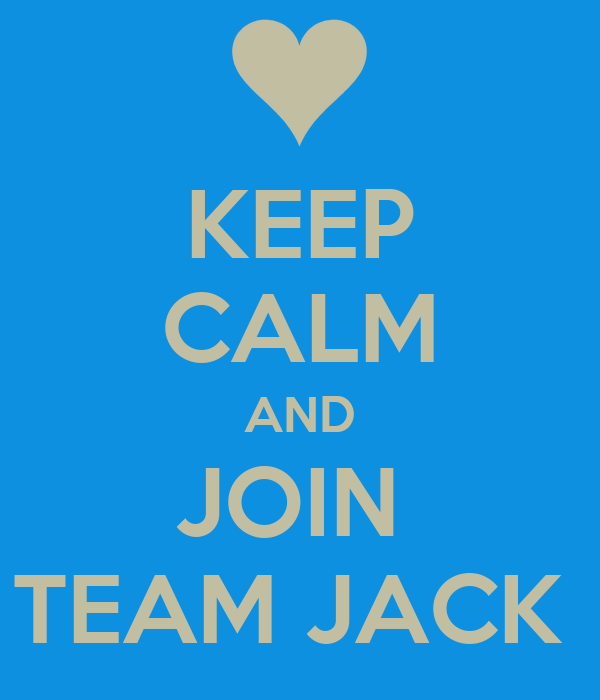 KEEP CALM AND JOIN  TEAM JACK