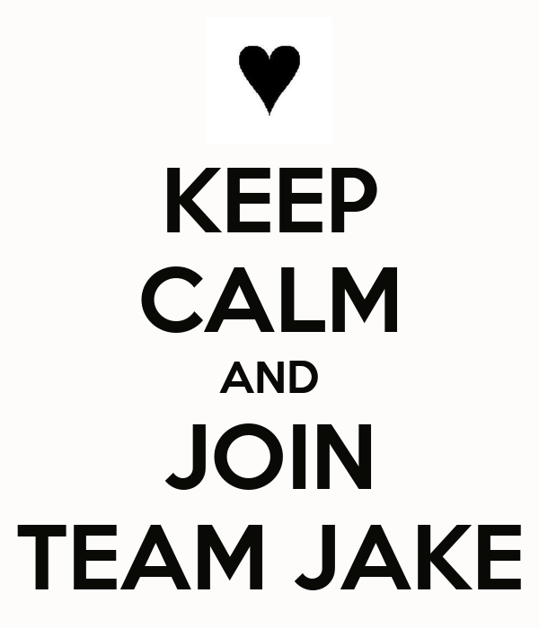 KEEP CALM AND JOIN TEAM JAKE