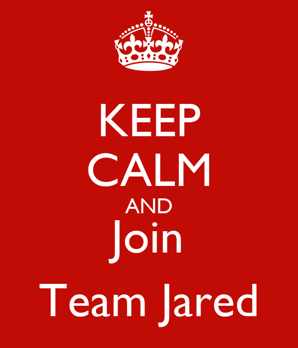KEEP CALM AND Join Team Jared