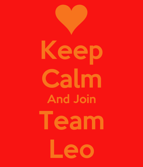 Keep Calm And Join Team Leo