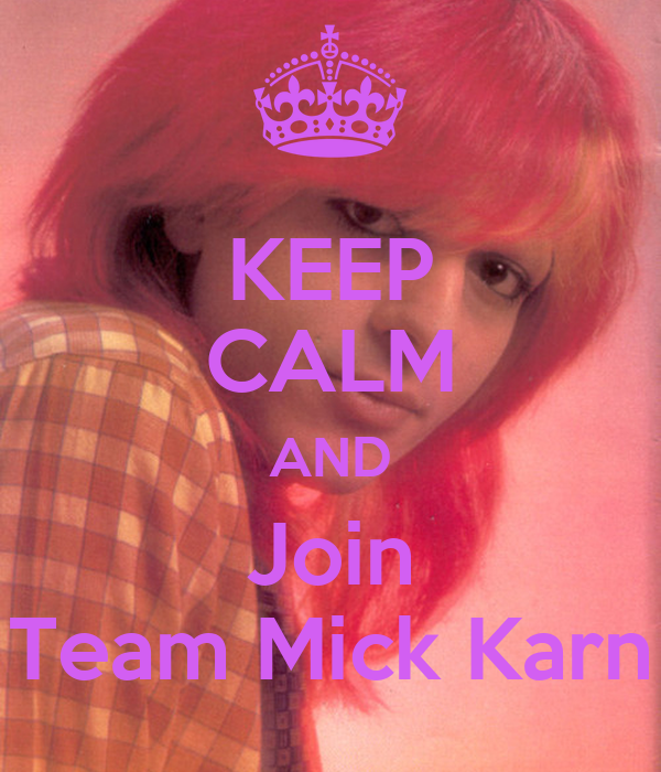 KEEP CALM AND Join Team Mick Karn