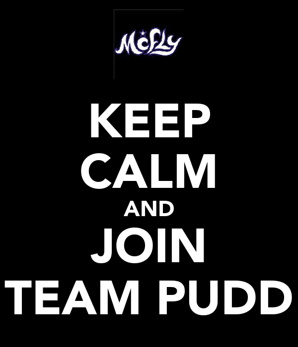 KEEP CALM AND JOIN TEAM PUDD