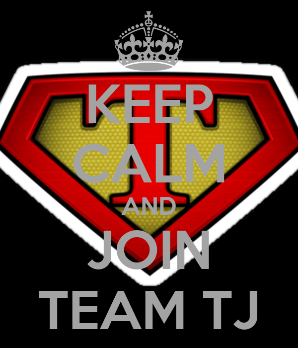 KEEP CALM AND JOIN TEAM TJ