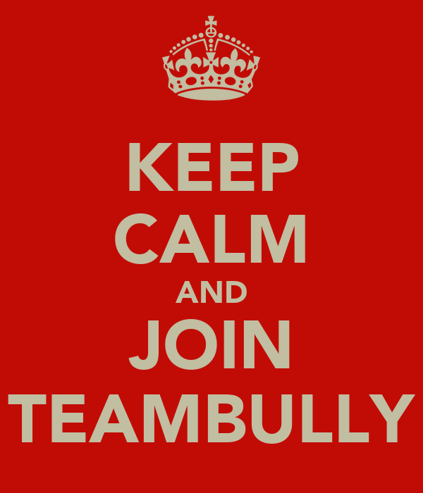 KEEP CALM AND JOIN TEAMBULLY