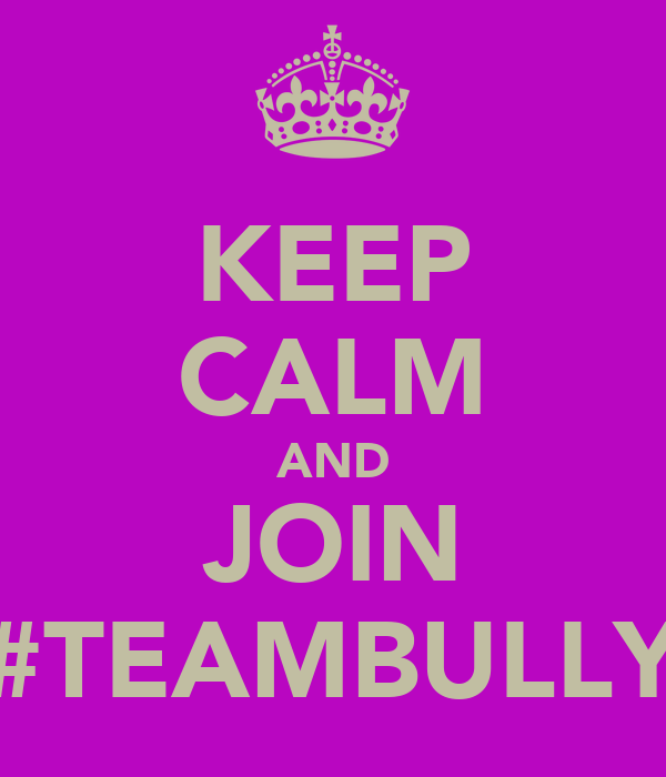 KEEP CALM AND JOIN #TEAMBULLY