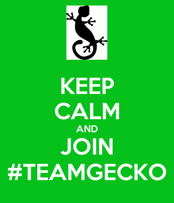 KEEP CALM AND JOIN #TEAMGECKO