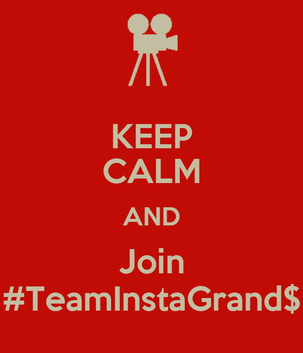 KEEP CALM AND Join #TeamInstaGrand$