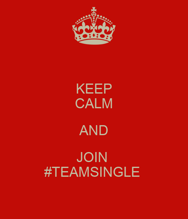 KEEP CALM AND JOIN  #TEAMSINGLE