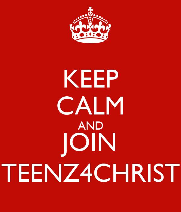 KEEP CALM AND JOIN TEENZ4CHRIST