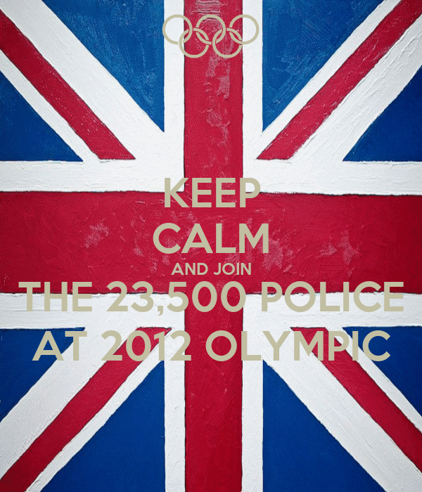 KEEP CALM AND JOIN THE 23,500 POLICE AT 2012 OLYMPIC