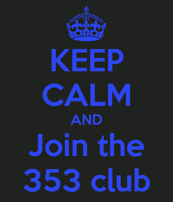 KEEP CALM AND Join the 353 club