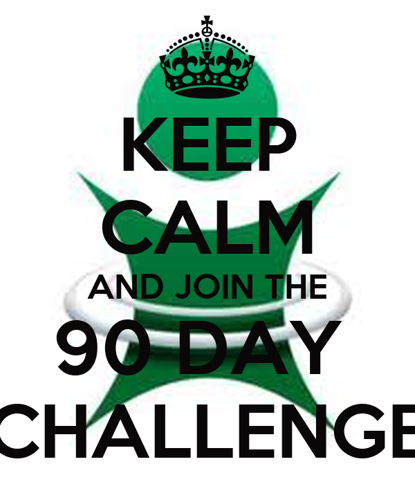 KEEP CALM AND JOIN THE 90 DAY  CHALLENGE