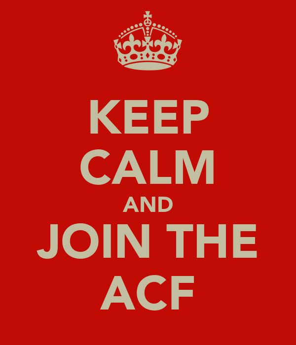 KEEP CALM AND JOIN THE ACF
