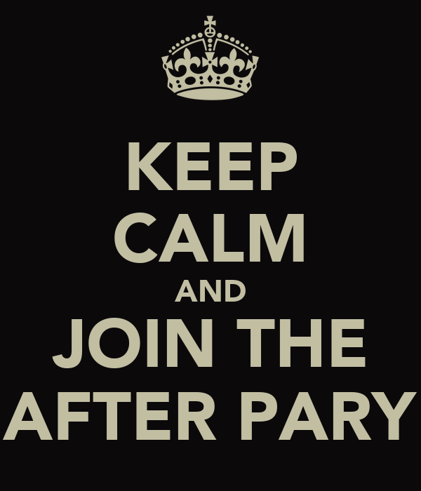 KEEP CALM AND JOIN THE AFTER PARY