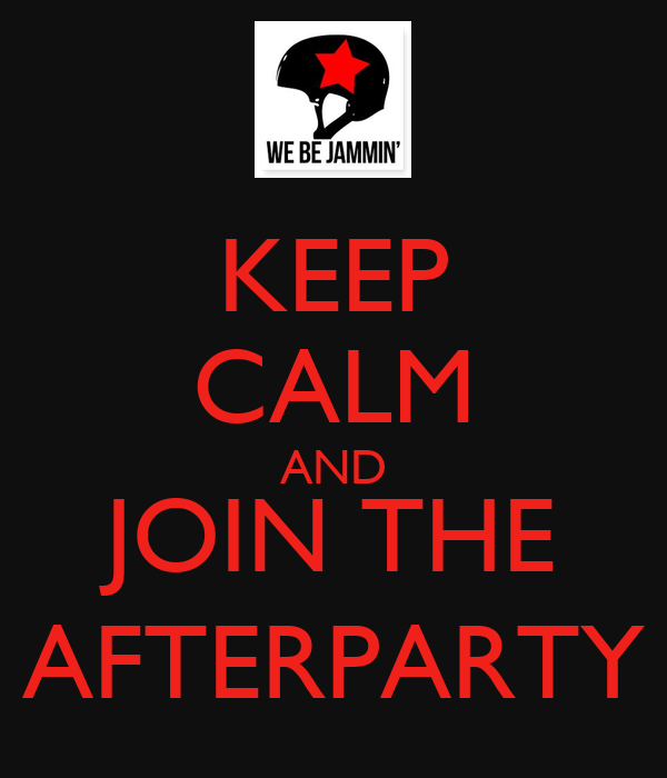KEEP CALM AND JOIN THE AFTERPARTY