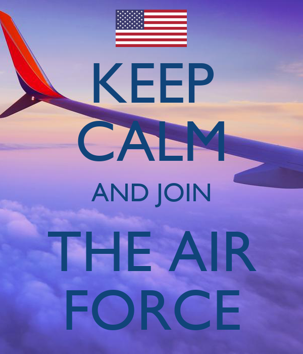 KEEP CALM AND JOIN THE AIR FORCE