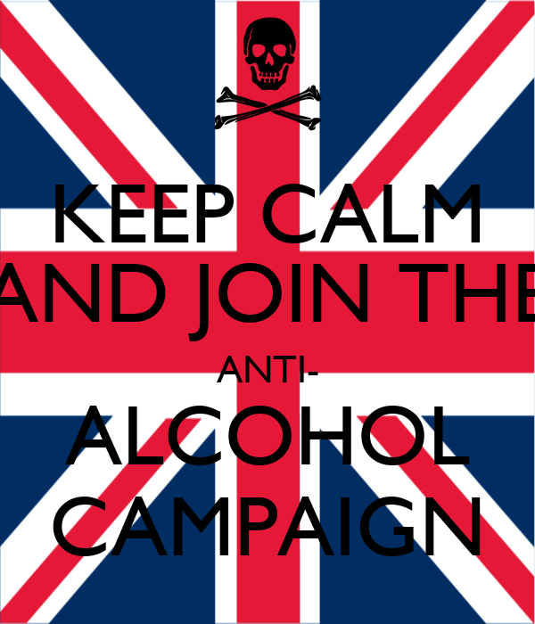 KEEP CALM AND JOIN THE ANTI- ALCOHOL CAMPAIGN