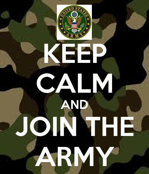 KEEP CALM AND JOIN THE ARMY