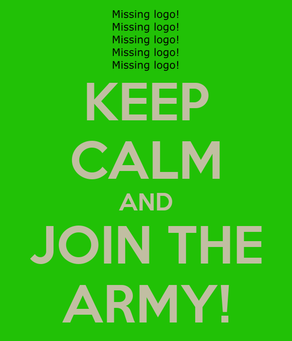 KEEP CALM AND JOIN THE ARMY!