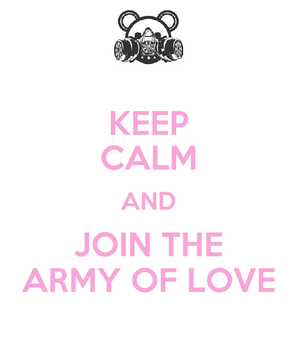 KEEP CALM AND JOIN THE ARMY OF LOVE