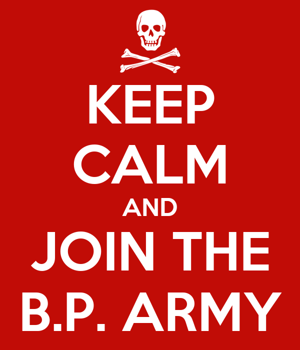KEEP CALM AND JOIN THE B.P. ARMY