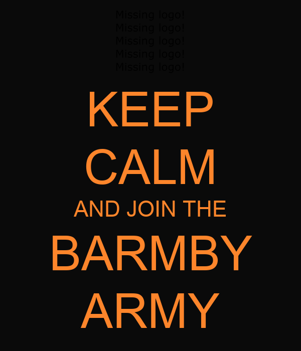 KEEP CALM AND JOIN THE BARMBY ARMY