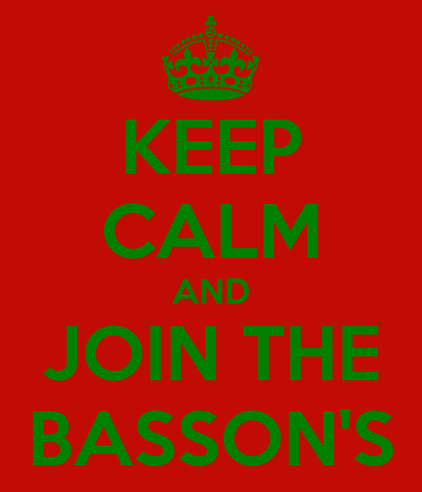 KEEP CALM AND JOIN THE BASSON'S