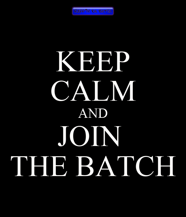KEEP CALM AND JOIN  THE BATCH