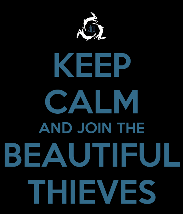 KEEP CALM AND JOIN THE BEAUTIFUL THIEVES