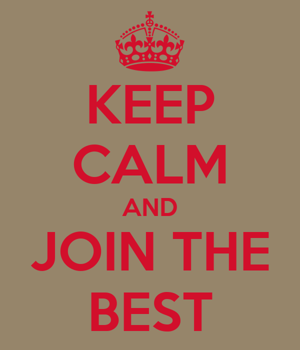 KEEP CALM AND JOIN THE BEST