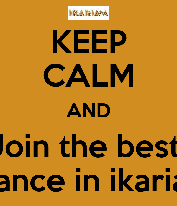 KEEP CALM AND Join the best  aliance in ikariam