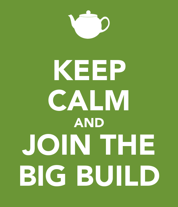 KEEP CALM AND JOIN THE BIG BUILD