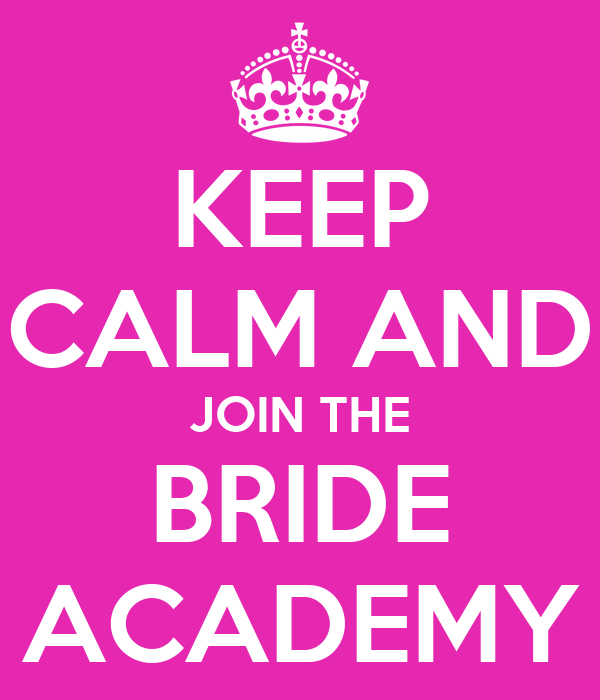 KEEP CALM AND JOIN THE BRIDE ACADEMY