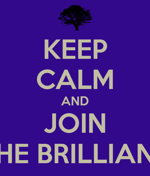 KEEP CALM AND JOIN THE BRILLIANT
